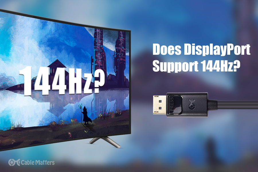 Does DisplayPort Support 144Hz?