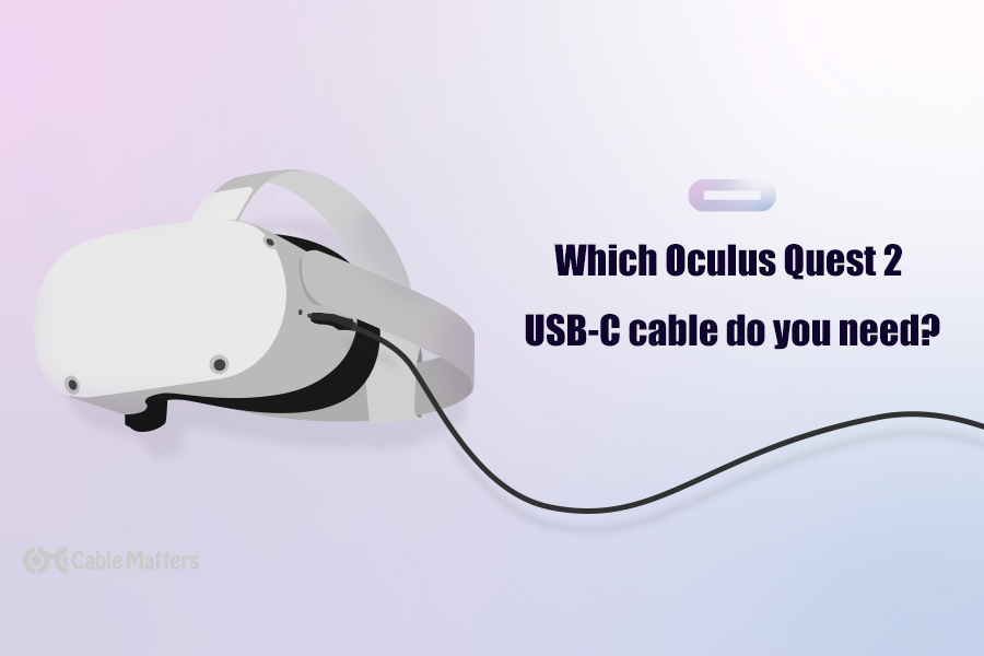 Which Oculus Quest 2 USB-C cable do you need?