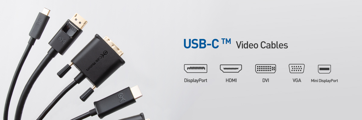 Connect More with Cable Matters USB-C HDMI, DisplayPort, DVI, and VGA Video Cables